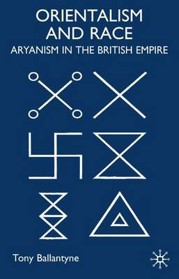 Orientalism and Race: Aryanism in the British Empire - Cambridge Imperial and Post-Colonial Studies Series (Hardback)