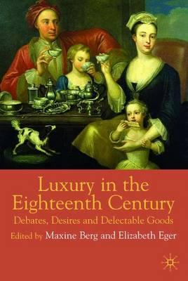 Luxury in the Eighteenth Century: Debates, Desires and Delectable Goods (Hardback)