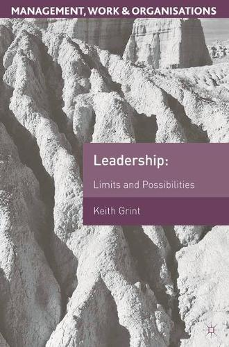 Leadership: Limits and Possibilities - Management, Work and Organisations (Paperback)