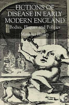 Fictions of Disease in Early Modern England: Bodies, Plagues and Politics (Hardback)