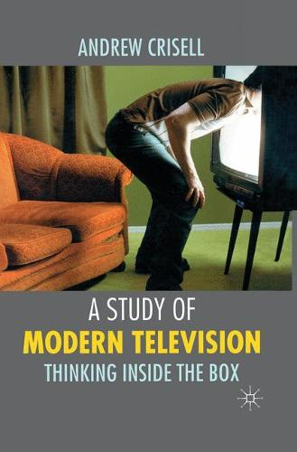 A Study of Modern Television: Thinking Inside the Box (Hardback)