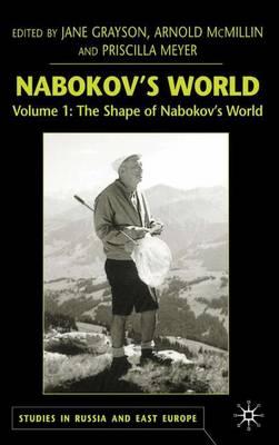 Nabokov's World: Volume 1: The Shape of Nabokov's World - Studies in Russia and East Europe (Hardback)
