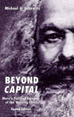 Beyond Capital: Marx's Political Economy of the Working Class (Hardback)