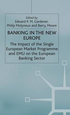 Banking in the New Europe: The Impact of the Single European Market Programme and EMU on the European Banking Sector (Hardback)