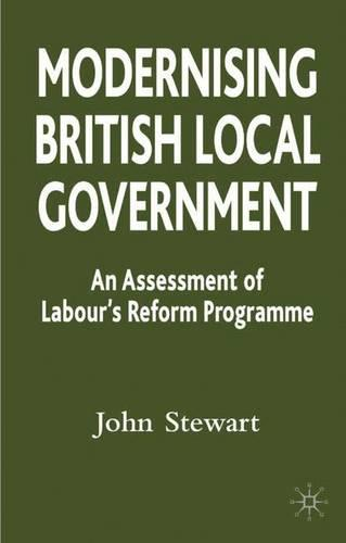 Modernising British Local Government: An Assessment of Labour's Reform Programme (Paperback)