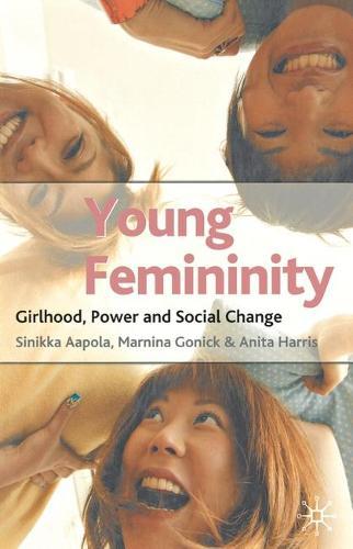 Young Femininity: Girlhood, Power and Social Change (Hardback)
