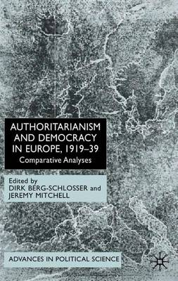 Authoritarianism and Democracy in Europe, 1919-39: Comparative Analyses - Advances in Political Science (Hardback)