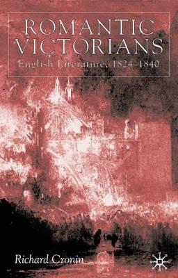 Romantic Victorians: English Literature, 1824-1840 (Hardback)