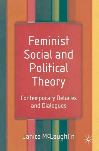 Feminist Social and Political Theory: Contemporary Debates and Dialogues (Hardback)