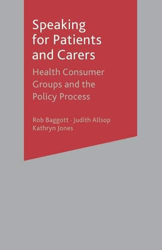 Speaking for Patients and Carers: Health Consumer Groups and the Policy Process (Paperback)