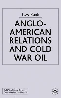 Anglo-American Relations and Cold War Oil: Crisis in Iran - Cold War History (Hardback)