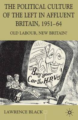The Political Culture of the Left in Affluent Britain, 19 51-64: The Political Culture of the Left in 'Affluent' Britain, 1951-64 - Contemporary History in Context (Hardback)
