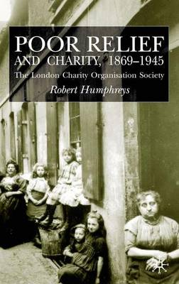 Poor Relief and Charity 1869-1945: The London Charity Organisation Society (Hardback)