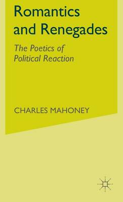 Romantics and Renegades: The Poetics of Political Reaction (Hardback)