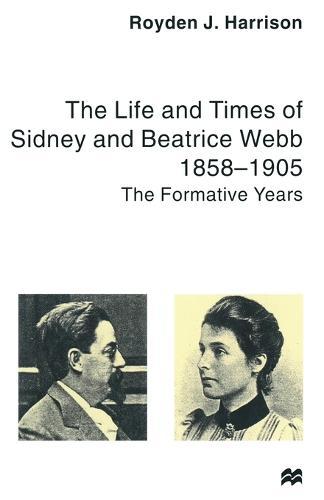 The Life and Times of Sidney and Beatrice Webb: 1858-1905: The Formative Years (Paperback)