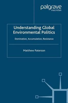 Understanding Global Environmental Politics: Domination, Accumulation, Resistance (Paperback)