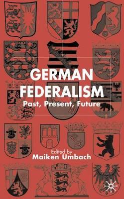 German Federalism: Past, Present and Future - New Perspectives in German Political Studies (Hardback)
