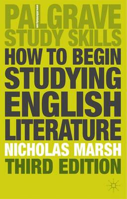 How to Begin Studying English Literature - Palgrave Study Guides: Literature (Paperback)