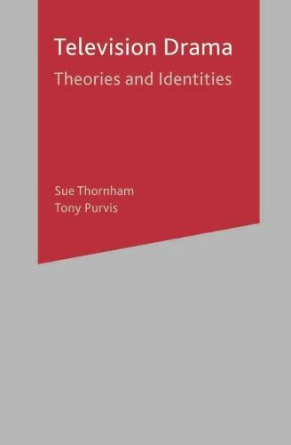 Television Drama: Theories and Identities (Hardback)