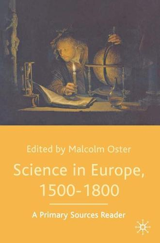Science in Europe, 1500-1800: A Primary Sources Reader (Hardback)