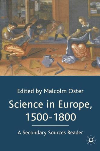 Science in Europe, 1500-1800: A Secondary Sources Reader (Hardback)