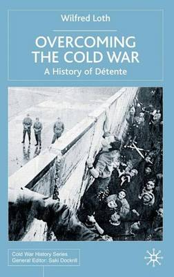 Overcoming the Cold War: A History of Detente, 1950-1991 - Cold War History (Hardback)