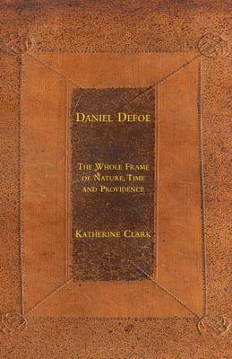 Daniel Defoe: The Whole Frame of Nature, Time and Providence (Hardback)