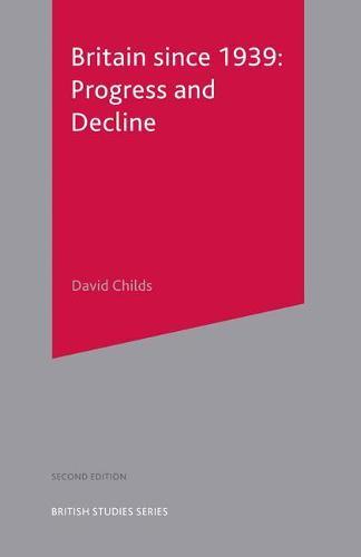 Britain since 1939: Progress and Decline - British Studies Series (Paperback)
