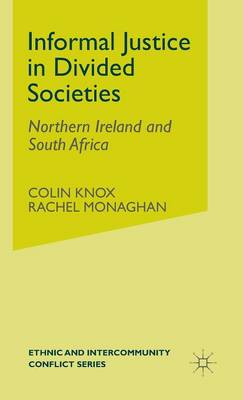 Informal Justice in Divided Societies: Northern Ireland and South Africa - Ethnic and Intercommunity Conflict (Hardback)