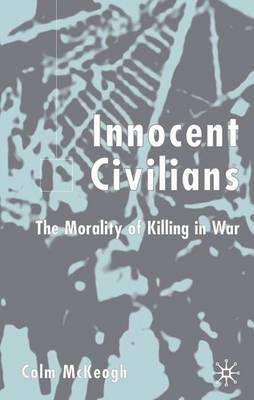 Innocent Civilians: The Morality of Killing in War (Hardback)