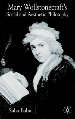 Mary Wollstonecraft's Social and Aesthetic Philosophy: An Eve to Please Me (Hardback)
