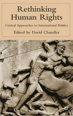 Rethinking Human Rights: Critical Approaches to International Politics (Hardback)