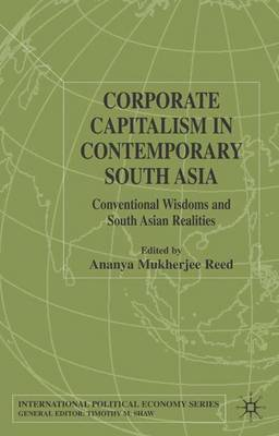 Corporate Capitalism in Contemporary South Asia: Conventional Wisdoms and South Asian Realities - International Political Economy Series (Hardback)