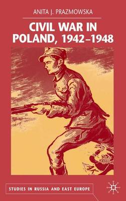 Civil War in Poland 1942-1948 - Studies in Russia and East Europe (Hardback)