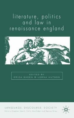 Literature, Politics and Law in Renaissance England - Language, Discourse, Society (Hardback)
