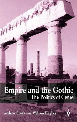 Empire and the Gothic: The Politics of Genre (Hardback)