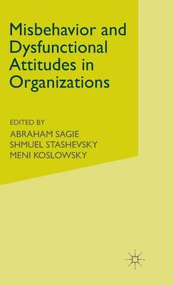 Misbehaviour and Dysfunctional Attitudes in Organizations (Hardback)