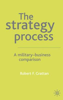 The Strategy Process: A Military-Business Comparison (Hardback)