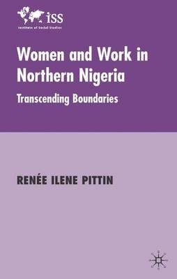Women and Work in Northern Nigeria: Transcending Boundaries - Institute of Social Studies, The Hague (Hardback)