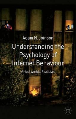 Understanding the Psychology of Internet Behaviour: Virtual Worlds, Real Lives (Paperback)