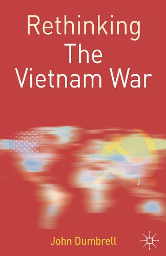 Rethinking the Vietnam War - Rethinking World Politics (Hardback)