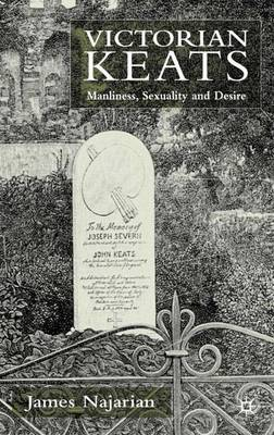 Victorian Keats: Manliness, Sexuality and Desire (Hardback)