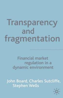 Transparency and Fragmentation: Financial Market Regulation in a Dynamic Environment (Hardback)