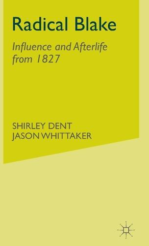 Radical Blake: Influence and Afterlife from 1827 (Hardback)