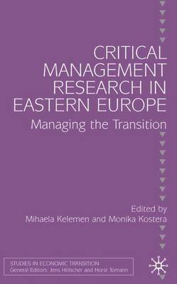 Critical Management Research in Eastern Europe: Managing the Transition - Studies in Economic Transition (Hardback)