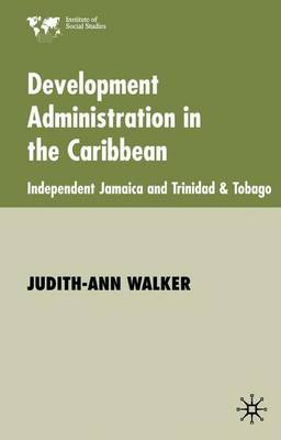 Development Administration in the Caribbean: Independent Jamaica and Trinidad and Tobago - Institute of Social Studies, The Hague (Hardback)