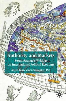 Authority and Markets: Susan Strange's Writings on International Political Economy (Hardback)