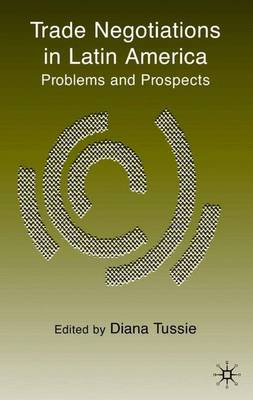 Trade Negotiations in Latin America: Problems and Prospects (Hardback)