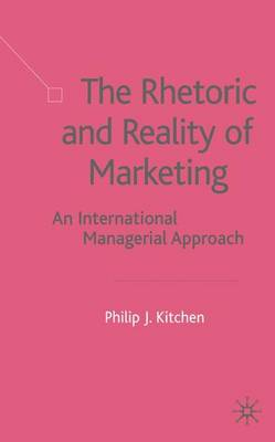 The Rhetoric and Reality of Marketing: An International Managerial Approach (Hardback)
