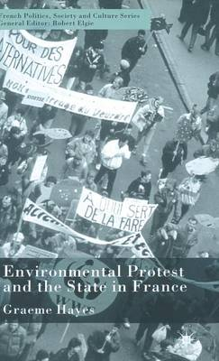 Environmental Protest and the State in France - French Politics, Society and Culture (Hardback)